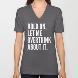 Hold On Let Me Overthink About It (Black & White) Unisex V-Neck