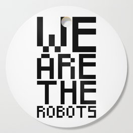 We are the robots Cutting Board