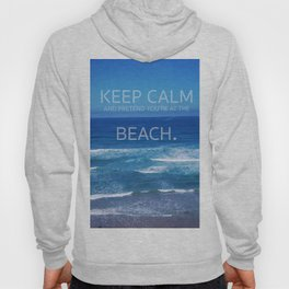 Keep Calm and Pretend you're at the Beach Hoody