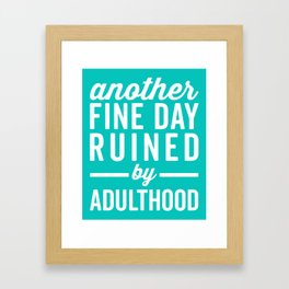 Fine Day Ruined Adulthood Funny Quote Framed Art Print