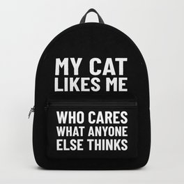 My Cat Likes Me Who Cares What Anyone Else Thinks (Black) Backpack