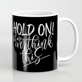 Hold on let me overthink this. (W/RQU) White on Black. Coffee Mug