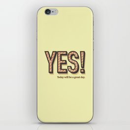 YES! Today will be a great day. iPhone Skin