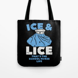 Ice and Lice - That's the school nurse life Tote Bag