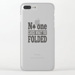 No One Cares What You Folded Poker Clear iPhone Case