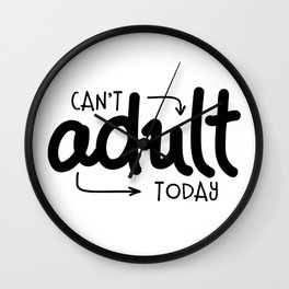 Can't Adult Today Wall Clock