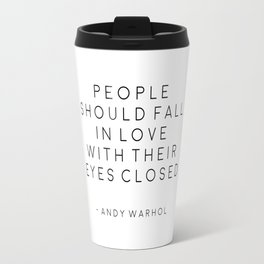 , People Should Fall In Love With Their Eyes Closed, Print,Office Decor,Bedroom Decor,Hom Travel Mug