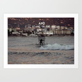 … and i'll stand on the ocean until i start sinking. Art Print