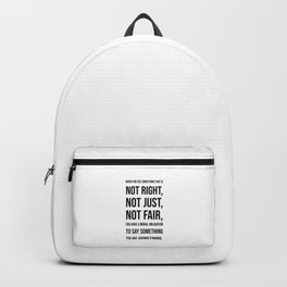 When you see  something that is  not right,  not just,  not fair Backpack