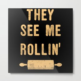 They See Me Rollin Baker Baking Lovers Metal Print