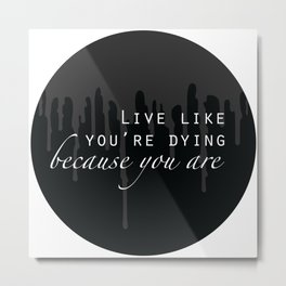 Live Like You're Dying Metal Print