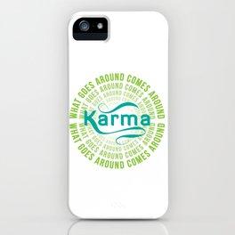 Karma What Goes Around Comes Around iPhone Case