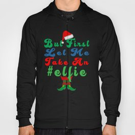 but first let me take an elfie Christmas Pajamas Xmas Gifts Hoody
