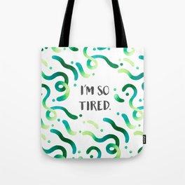 I'm so tired Tote Bag
