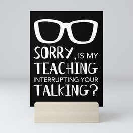 Teaching Interrupting Your Talking - funny teacher Mini Art Print