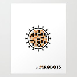 We Are The Robots Art Print