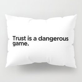 Motivational / inspirational quote - Trust is a dangerous game Pillow Sham
