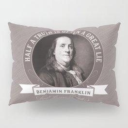 Benjamin Franklin the Whole Truth Pillow Sham