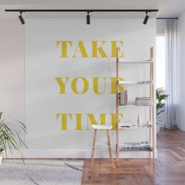 Take Your Time Wall Mural