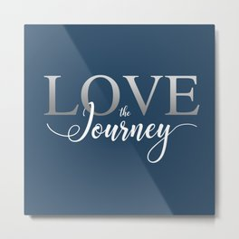 Love the Journey - 2017 version Metal Print