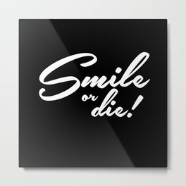 Smile or Die! Black Metal Print