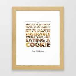 Ina Garten - You Can't Be Miserable While You Are Eating A Cookie Framed Art Print
