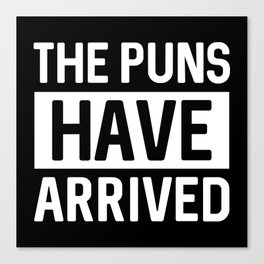 The Puns Have Arrived Canvas Print