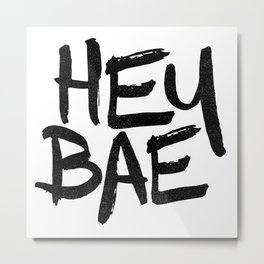 Hey Bae Bae Metal Print