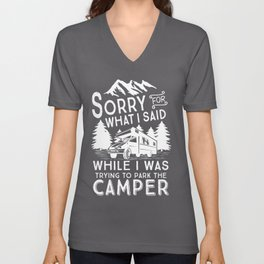 Funny Camping RV Camper Parking Sorry For What I Said Unisex V-Neck