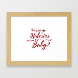 Wanna go Halvies on a Baby? Framed Art Print
