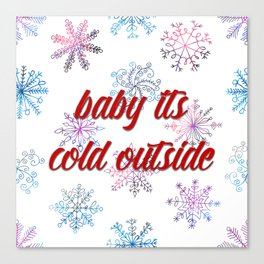 Baby its cold outside! Canvas Print