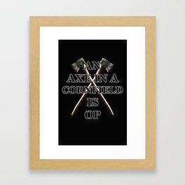 An Axe in a Cornfield is OP. Framed Art Print