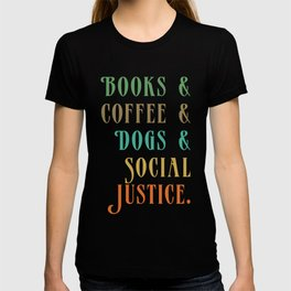 BOOKS AND COFFEE AND DOGS AND SOCIAL JUSTICE T-shirt