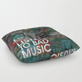 Life is Too Short to Listen to Bad Music Floor Pillow