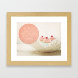 My Days Are So Much Sweeter With You Around Framed Art Print