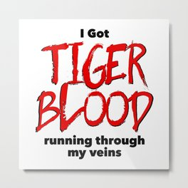 Tiger Blood Metal Print