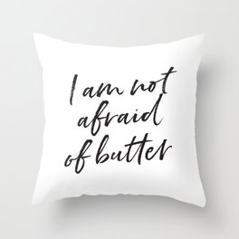 I Am Not Afraid of Butter Throw Pillow