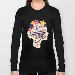 Let Equality Bloom Women's Rights Long Sleeve T-shirt