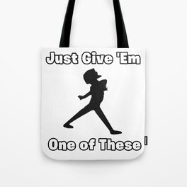 Just Give 'em one of these Tote Bag