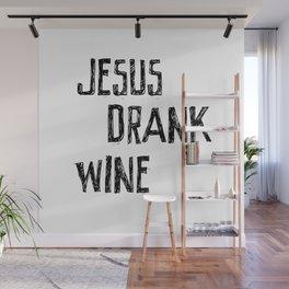 Jesus Drank Wine Sarcastic Fun Quote Wall Mural
