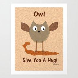 Owl Give You A Hug! Art Print