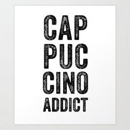 Cappucino addict Art Print