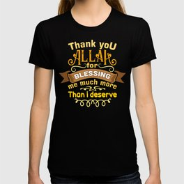 Thank you Allah for blessing me much more than I deserve T-shirt
