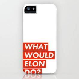 WHAT WOULD ELON DO? iPhone Case