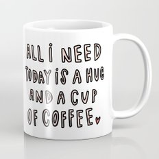 All I need today is hug and a cup of coffee - typography Mug