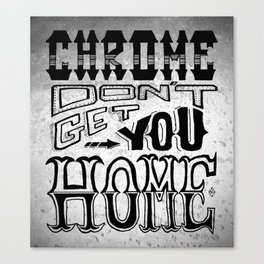 Chrome Don't Get You Home Canvas Print
