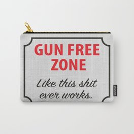 Gun Free Zone - Like This Shit Ever Works Carry-All Pouch