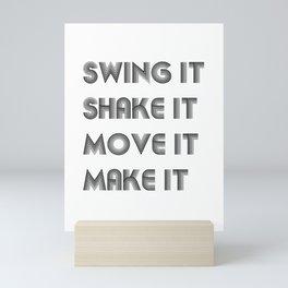 Swing it Shake it Move it Make it Mini Art Print