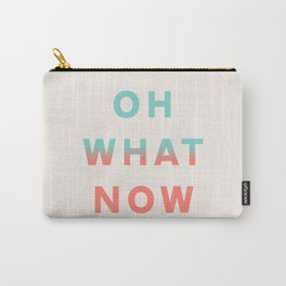 Oh What Now Carry-All Pouch