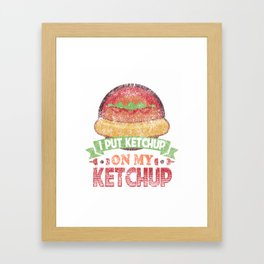 I Put Ketchup On My Ketchup Funny Food Condiment Distressed Framed Art Print